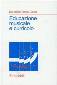 Libro Educazione musicale e curricolo Maurizio Della Casa