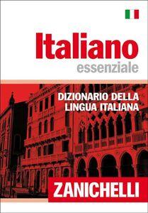 Foto Cover di Italiano essenziale. Dizionario della lingua italiana, Libro di  edito da Zanichelli