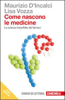 Come nascono le medicine. La scienza imperfetta dei farmaci. Dal giardino dei semplici al progetto razionale dei farmaci. Con e-book.pdf