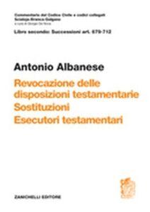 Libro Art. 679-712. Revocazione delle disposizioni testamentarie, sostituzione, esecutori testamentari Antonio Albanese