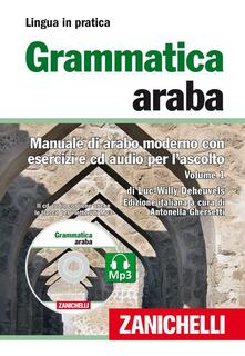 Grammatica araba. Manuale di arabo moderno con esercizi e CD Audio per lascolto. Con 2 CD Audio formato MP3. Vol. 1.pdf
