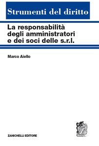 Libro La responsabilità degli amministratori e dei soci delle s.r.l. Reciproche interferenze tra tipi societari Marco Aiello