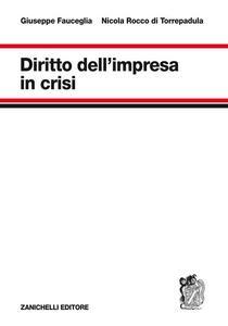 Diritto dell'impresa in crisi - Giuseppe Fauceglia,Nicola Rocco di Torrepadula - copertina