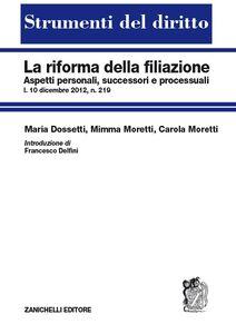 Libro La riforma della filiazione. Aspetti personali, successori e processuali Maria Dossetti , Mimma Moretti , Carola Moretti
