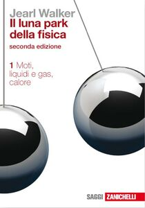 Libro Il luna park della fisica. Vol. 1: Moti, liquidi e gas, calore. Jearl Walker