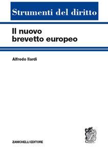 Libro Il nuovo brevetto europeo Alfredo Ilardi