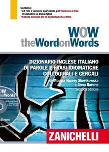 WOW. The word on words. Dizionario inglese italiano di parole e frasi idiomatiche colloquiali e gergali. Con DVD-ROM. Con Contenuto digitale per download.pdf