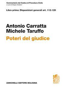 Commentario del codice di procedura civile. Libro primo: disposizioni generali art. 112-120. Poteri del giudice - Antonio Carratta,Michele Taruffo - copertina