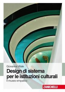 Design di sistema per le istituzioni culturali. Il museo empatico - Giovanna Vitale - copertina