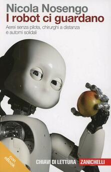 I robot ci guardano. Aerei senza pilota, chirurghi a distanza e automi solidali. Con e-book.pdf