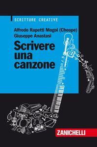 Libro Scrivere una canzone A. Rapetti Mogol , Giuseppe Anastasi