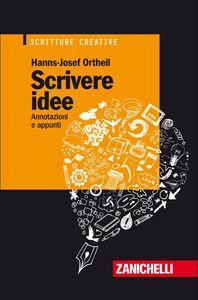 Libro Scrivere idee. Annotazioni e appunti Hans J. Ortheil