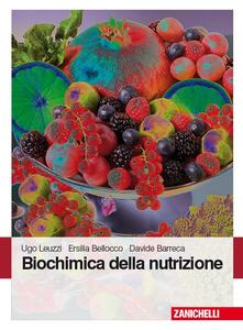 Biochimica della nutrizione - Ugo Leuzzi,Ersilia Bellocco,Davide Barreca - copertina
