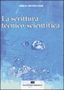 La scrittura tecnico-scientifica - Emilio Matricciani - copertina