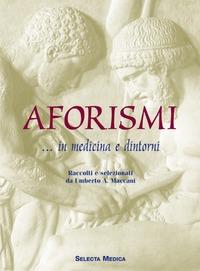 Aforismi ... in medicina e dintorni - Maccani Umberto A. - wuz.it
