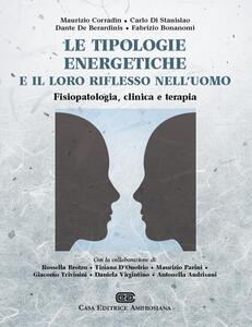 Le tipologie energetiche e il loro riflesso nell'uomo. Fisiopatologia, clinica e terapia - Maurizio Corradin,Carlo Di Stanislao - copertina