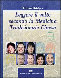 Leggere il volto secondo la medicina tradizionale cinese - Lillian Bridges,Giulio Picozzi,Lucrezia Vatrini - copertina