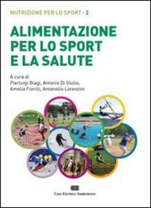 Alimentazione per lo sport e la salute. Nutrizione per lo sport. Vol. 2 - Pierluigi Biagi - copertina