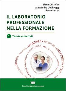 Il laboratorio professionale nella formazione. Vol. 1: Teorie e metodi.