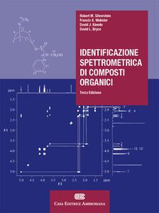 Identificazione spettrometrica di composti organici. Con Contenuto digitale (fornito elettronicamente) - Rober M. Silverstein - copertina