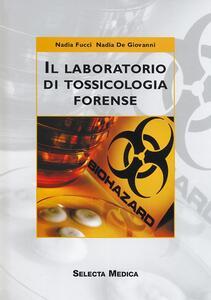 Il laboratorio di tossicologia forense - Nadia Fucci,Nadia De Giovanni - copertina