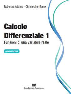 Calcolo differenziale. Funzioni di una variabile reale. Vol. 1 - Robert A. Adams,Christopher Essex - copertina