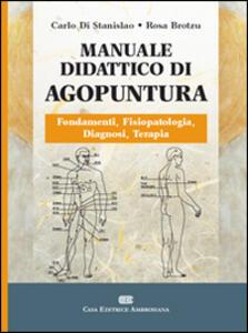 Manuale didattico di agopuntura - Carlo Di Stanislao,Rosa Brotzu - copertina