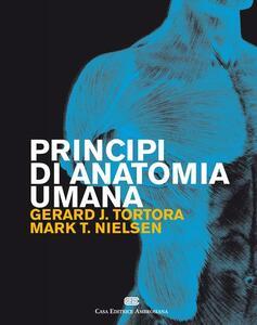 Principi di anatomia umana - Gerard J. Tortora,Mark T. Nielsen - copertina