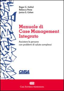 Manuale di case management integrato - Roger G. Kathol,Rebecca Perez,Janice S. Cohen - copertina