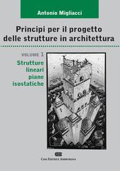 Principi per il progetto di strutture in architettura. Vol. 1: Strutture lineari piane isostatiche.