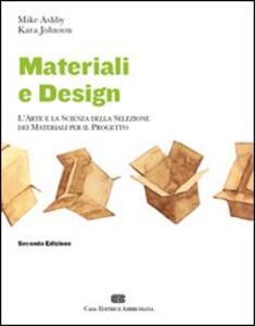 Materiali & design. L'arte e la scienza della selezione dei materiali per il progetto - Mike Ashby,Kara Johnson - copertina