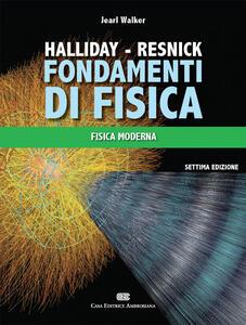 Fondamenti di fisica. Fisica moderna - David Halliday,Robert Resnick,Jearl Walker - copertina