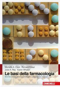 Le basi della farmacologia - Michelle A. Clark,Richard Finkel,Jose A. Rey - copertina