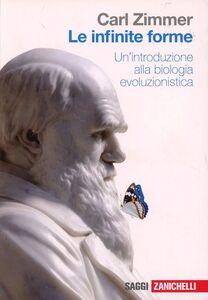 Libro Le infinite forme. Un'introduzione alla biologia evoluzionistica Carl Zimmer