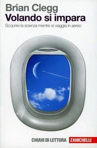 Volando si impara. Scoprire la scienza mentre si viaggia in aereo - Brian Clegg - copertina