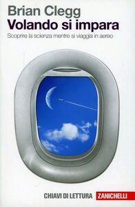 Foto Cover di Volando si impara. Scoprire la scienza mentre si viaggia in aereo, Libro di Brian Clegg, edito da Zanichelli