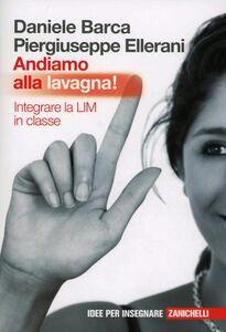 Foto Cover di Andiamo alla lavagna! Integrare la LIM in classe, Libro di Daniele Barca,Piergiuseppe Ellerani, edito da Zanichelli
