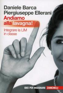 Libro Andiamo alla lavagna! Integrare la LIM in classe Daniele Barca , Piergiuseppe Ellerani