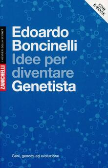 Birrafraitrulli.it Idee per diventare genetista. Geni, genomi ed evoluzione. Con aggiornamento online Image