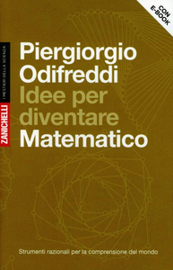 Libro Idee per diventare matematico. Strumenti razionali per la comprensione del mondo. Con aggiornamento online Piergiorgio Odifreddi