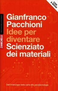 Libro Idee per diventare scienziato dei materiali. Dall'invenzione della carta alle nanotecnologie. Con aggiornamentio online Gianfranco Pacchioni