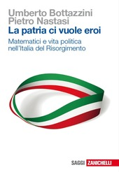 La patria ci vuole eroi. Matematici e vita politica nell'Italia del Risorgimento