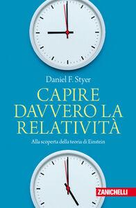 Foto Cover di Capire davvero la relatività. Alla scoperta della teoria di Einstein, Libro di Daniel F. Styer, edito da Zanichelli