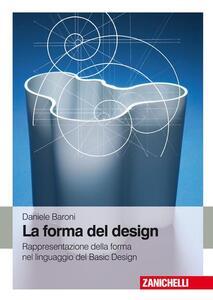 La forma del design. Rappresentazione e forma nel linguaggio del basic design - Daniele Baroni - copertina