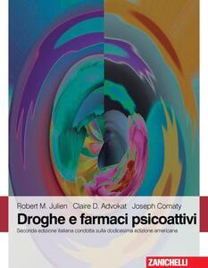 Droghe e farmaci psicoattivi - Robert M. Julien,Claire D. Advokat,Joseph Comaty - copertina