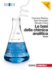Le Le basi della chimica analitica. Teoria. Per le Scuole superiori. Con espansione online - Rubino Carmine Venzaghi Italo Cozzi Renato - wuz.it