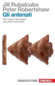 Gli antenati. Che cosa ci raccontano i più antichi resti umani - Jill Rubalcaba,Peter Robertshaw - copertina