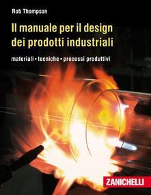 Voluntariadobaleares2014.es Il manuale per il design dei prodotti industriali. Materiali, tecniche, processi produttivi Image