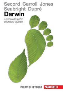 Foto Cover di Darwin. L'eredità del primo scienziato globale, Libro di  edito da Zanichelli