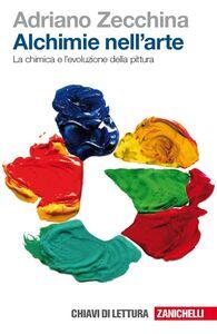 Foto Cover di Alchimie nell'arte. La chimica e l'evoluzione della pittura, Libro di Adriano Zecchina, edito da Zanichelli